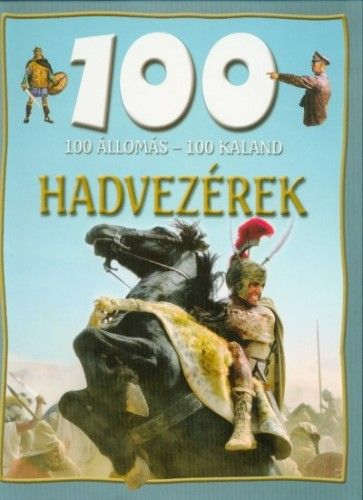 Domina István - 100 állomás - 100 kaland - Hadvezérek
