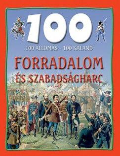 Nagy Éva - 100 állomás - 100 kaland - Forradalom és Szabadságharc