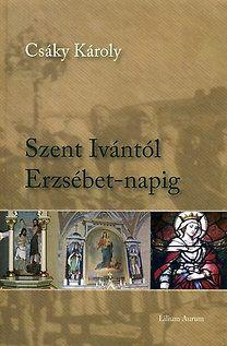 Csáky Károly - Szent Ivántól Erzsébet-napig