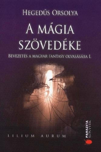 Hegedűs Orsolya - A mágia szövedéke