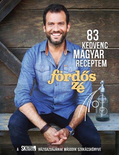 Fördős Zé - 83 kedvenc magyar receptem