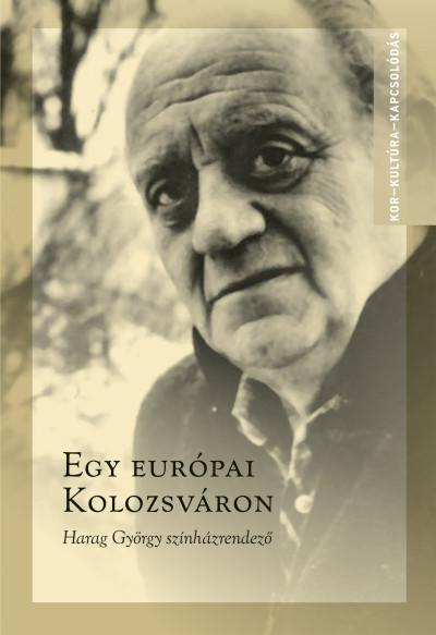 Ablonczy László - Egy európai Kolozsváron - Harag György színházrendező