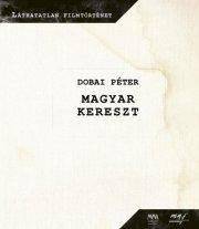 Dobai Péter - Magyar kereszt - DVD melléklettel