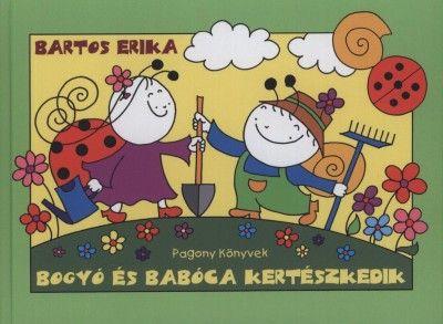 Bartos Erika - Bogyó és Babóca kertészkedik
