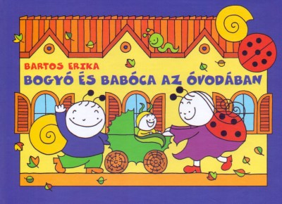 Bartos Erika - Bogyó és Babóca az óvódában