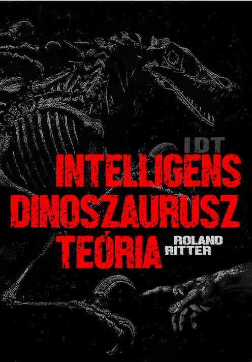 Roland Ritter - IDT – Intelligens dinoszaurusz teória
