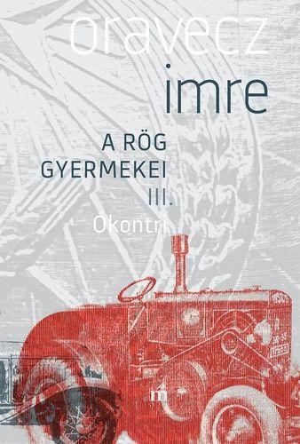 Oravecz Imre - Ókontri - A rög gyermekei III.