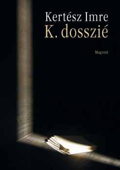 Kertész Imre - K. dosszié