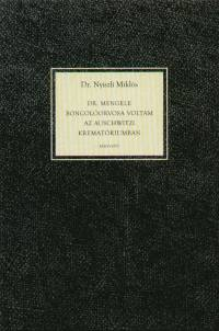 Dr. Nyiszli Miklós - Dr. Mengele boncolóorvosa voltam az Auschwitzi krematóriumban