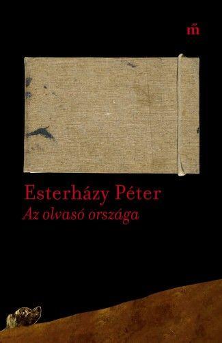 Esterházy Péter - Az olvasó országa - Esszék, cikkek 2003-2016