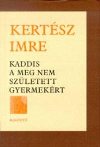Kertész Imre - Kaddis a meg nem született gyermekért