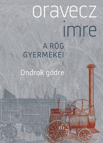 Oravecz Imre - Ondrok gödre - A rög gyermekei 1.