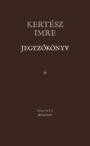 Kertész Imre - Jegyzőkönyv