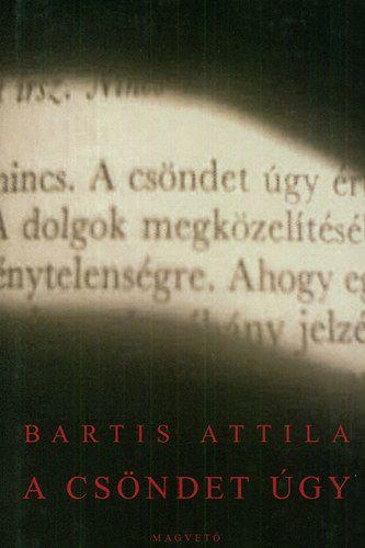 Bartis Attila - A csöndet úgy