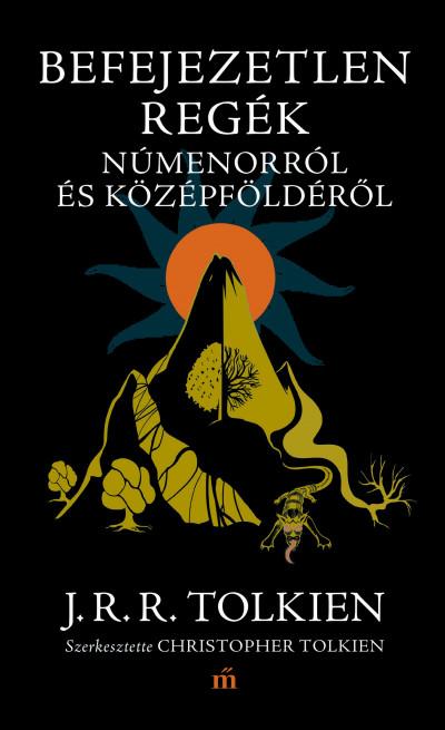 J. R. R. Tolkien - Befejezetlen regék Númenorról és Középföldéről
