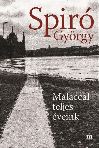 Spiró György - Malaccal teljes éveink