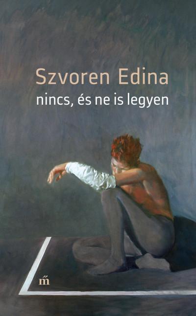 Szvoren Edina - Nincs, és ne is legyen