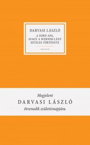 Darvasi László - A zord apa, avagy Werner-lány hiteles története