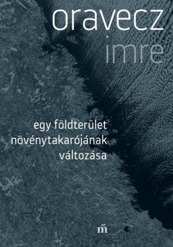 Oravecz Imre - Egy földterület növénytakarójának változása