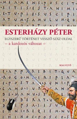 Esterházy Péter - Egyszerű történet vessző száz oldal - a kardozós változat