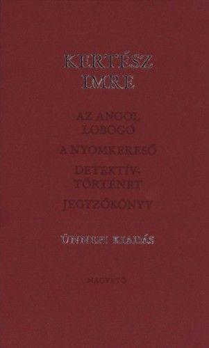 Kertész Imre - Az angol lobogó-A nyomkereső-Detektív történet - Jegyzőkönyv