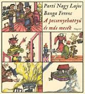 Parti Nagy Lajos - A pecsenyehattyú és más mesék