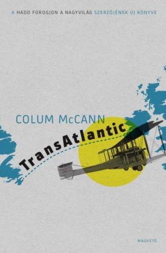 Colum McCann  - TransAtlantic - Atlanti átkelés