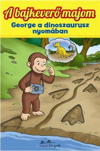 Julie Tibbott - A bajkeverő majom - George a dinoszaurusz nyomában