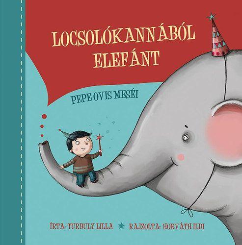 Turbuly Lilla - Locsolókannából elefánt - Pepe ovis történetei