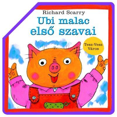 Richard Scarry - Ubi malac első szavai - Tesz-Vesz Város