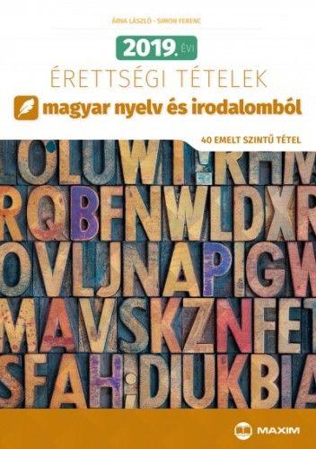 Simon Ferenc - 2019. évi érettségi tételek magyar nyelv és irodalomból - 40 emelt szintű tétel