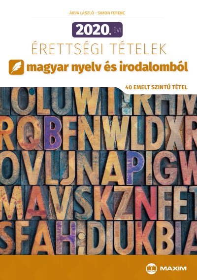 Simon Ferenc - 2020. évi érettségi tételek magyar nyelv és irodalomból - 40 emelt szintű tétel