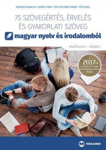 Tóth Ákos - 75 szövegértés, érvelés és gyakorlati szöveg magyar nyelv és irodalomból (középszint - írásbeli)