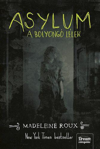 Madeleine Roux - Asylum - A bolyongó lélek