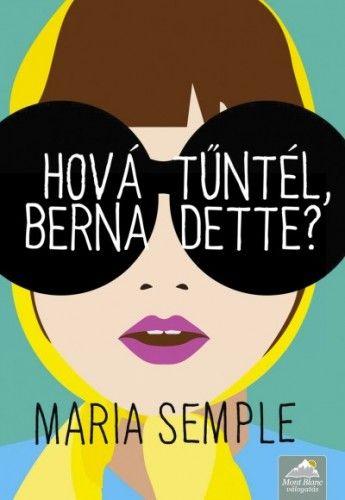 Maria Semple - Hová tűntél, Bernadette?