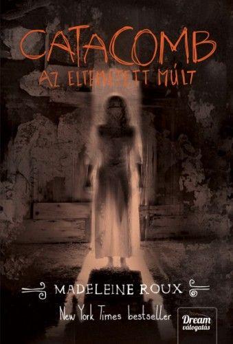 Madeleine Roux - Catacomb - Az eltemetett múlt
