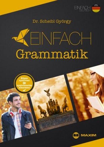 Dr. Scheibl György - Einfach Grammatik - Képes nyelvtan = nyelvtanulás sikeresen
