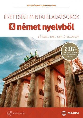 Husztiné Varga Klára - Érettségi mintafeladatsorok német nyelvből (8 írásbeli emelt szintű feladatsor) - CD-melléklettel - A 2017-től érvényes érettségi követelményrendszer alapján