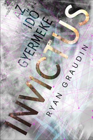 Ryan Graudin - Invictus – Az idő  gyermeke