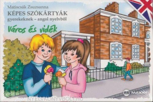 Matiscsák Zsuzsanna - Képes szókártyák gyerekeknek angol nyelvből - Város és vidék