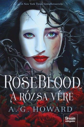 A. G. Howard - RoseBlood - A Rózsa Vére