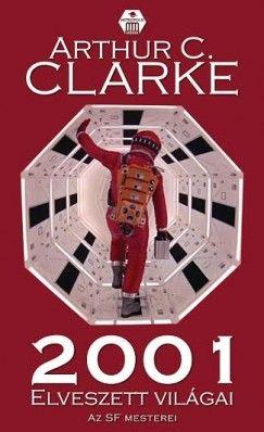 Arthur C. Clarke - 2001 elveszett világai