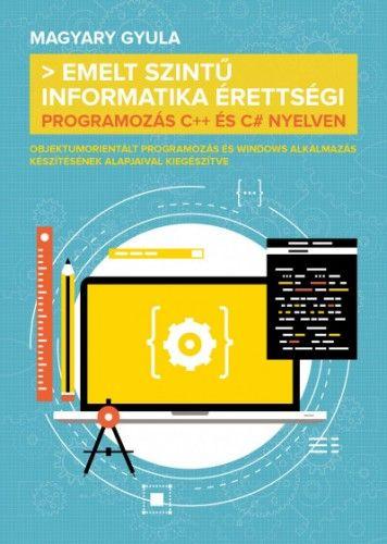 Magyary Gyula - Emelt szintű informatika érettségi - Programozás C++ és C# nyelven