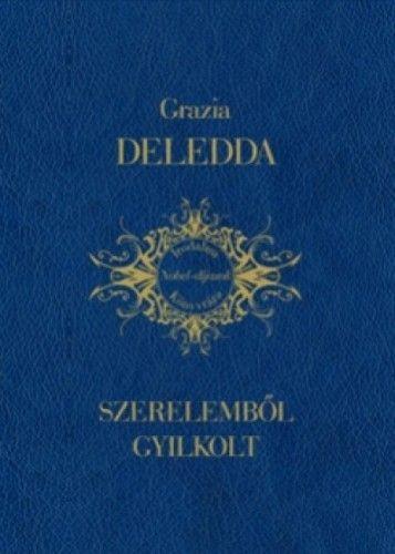 Grazia Deledda - Szerelmből gyilkolt