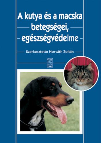 Horváth Zoltán - A kutya és a macska betegségei, egészségvédelme