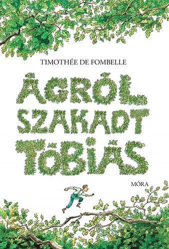 Timothée de Fombelle - Ágrólszakadt Tóbiás