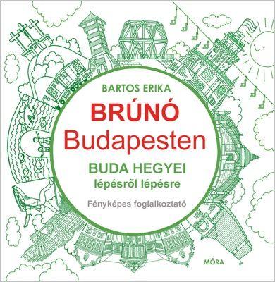 Bartos Erika - Buda hegyei lépésről lépésre - Brúnó Budapesten 2.