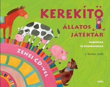 J. Kovács Judit - Kerekítő - állatos játéktár zenei CD-vel - Babáknak és óvodásoknak