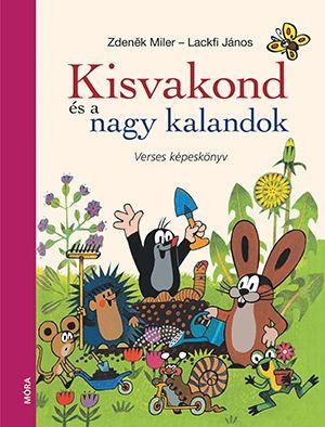 Zdeněk Miler - Kisvakond és nagy kalandok verses képeskönyv