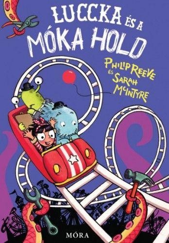 Philip Reeve - Luccka és a Móka Hold - Káprázatos kalandok 4.